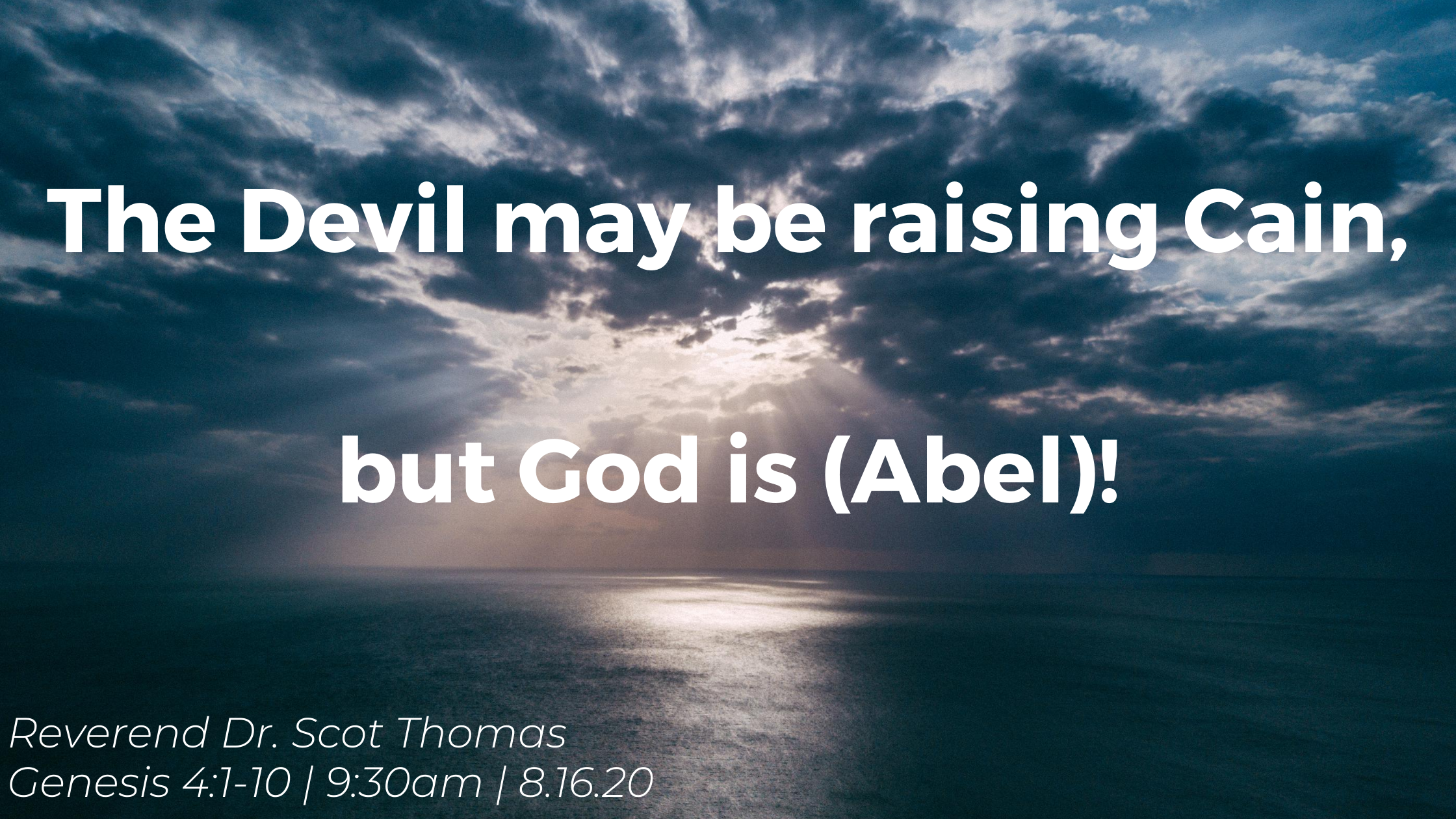The Devil may be raising Cain, but God is (Abel)!