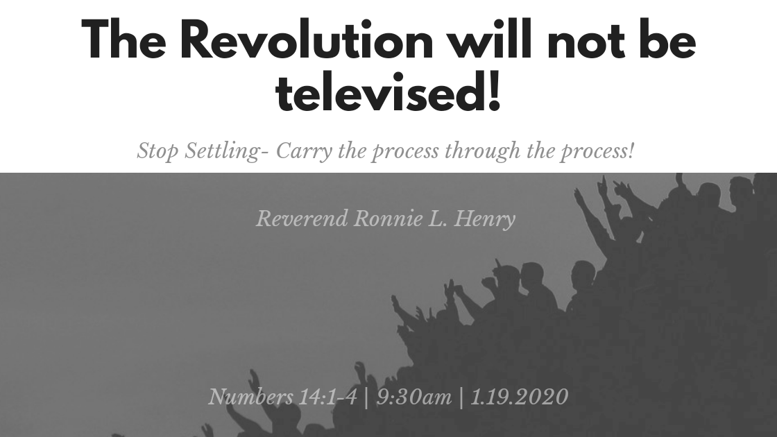 The Revolution will not be televised! Stop settling- Carry the process through the process!