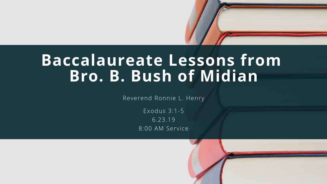 Baccalaureate Lessons from Bro. B. Bush of Midian