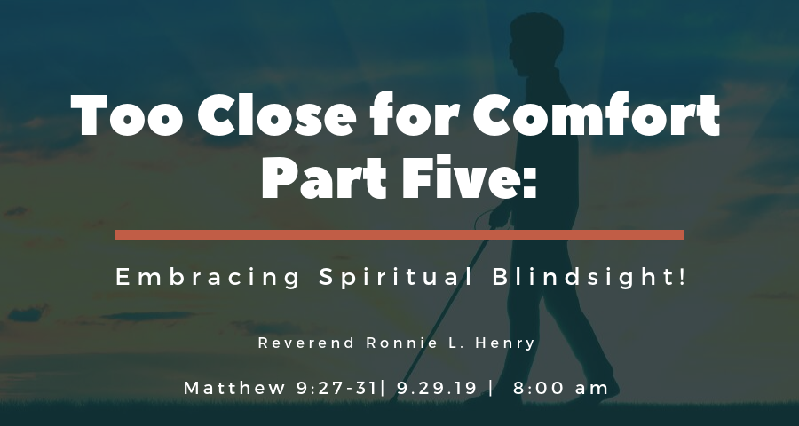 Too Close for Comfort, Part Five: Embracing Spiritual Blindsight!