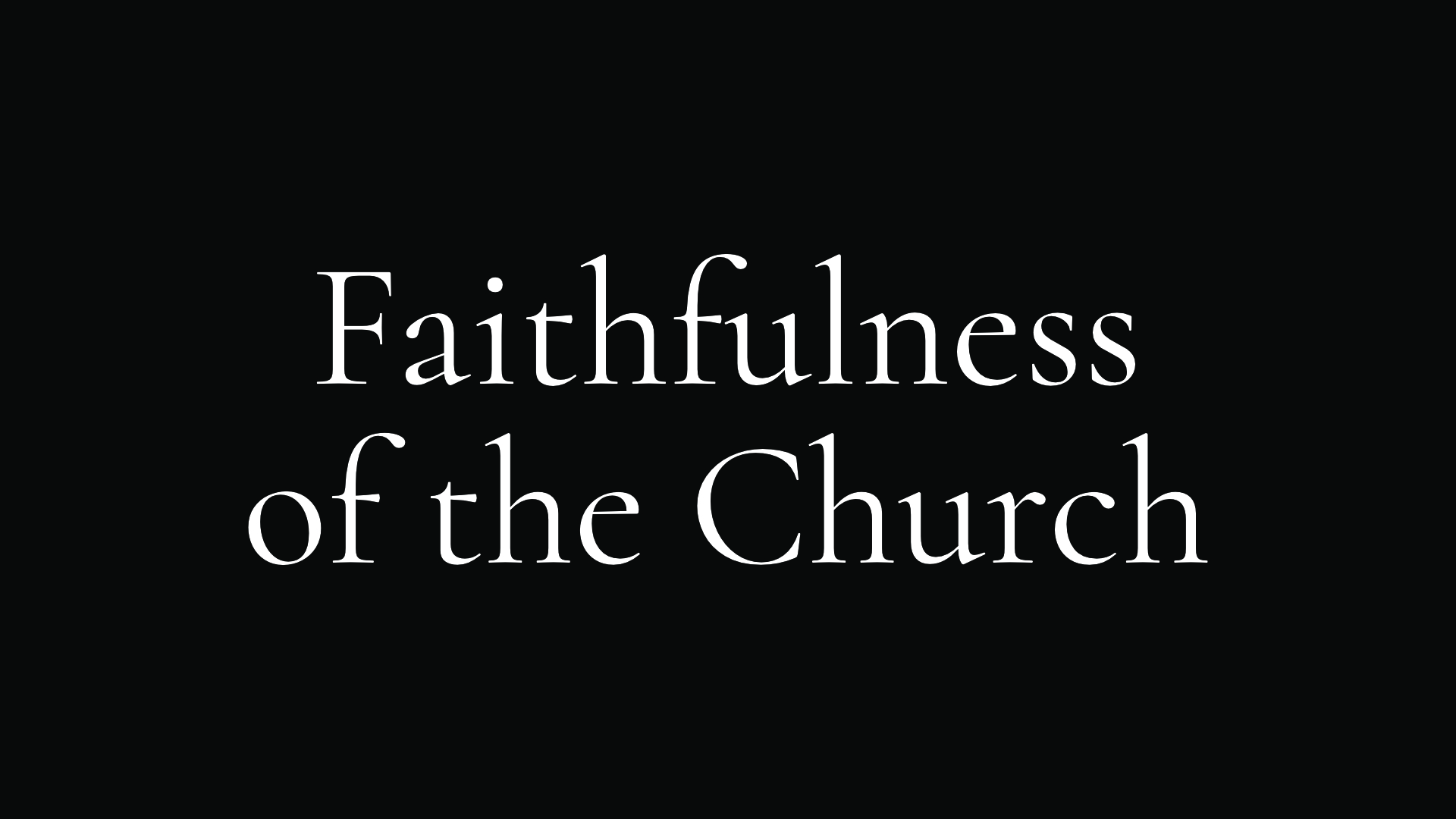 Faithfulness of the church