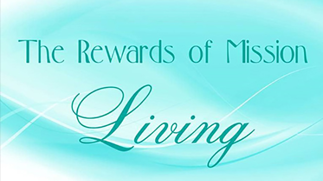The Rewards of Mission Living