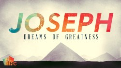 Joseph: Dreams of Greatness