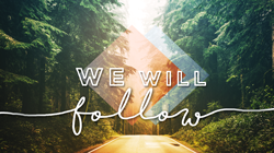 We Will Follow