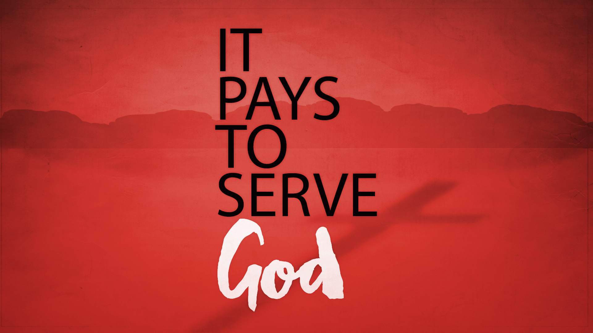 It Pays To Serve God