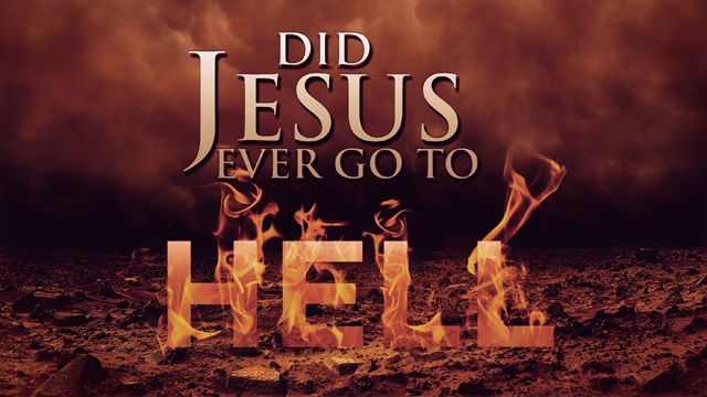 Did Jesus Ever Go To Hell?