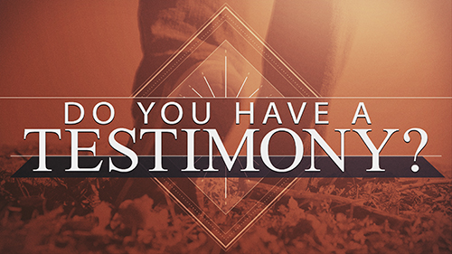 Do You Have A Testimony?