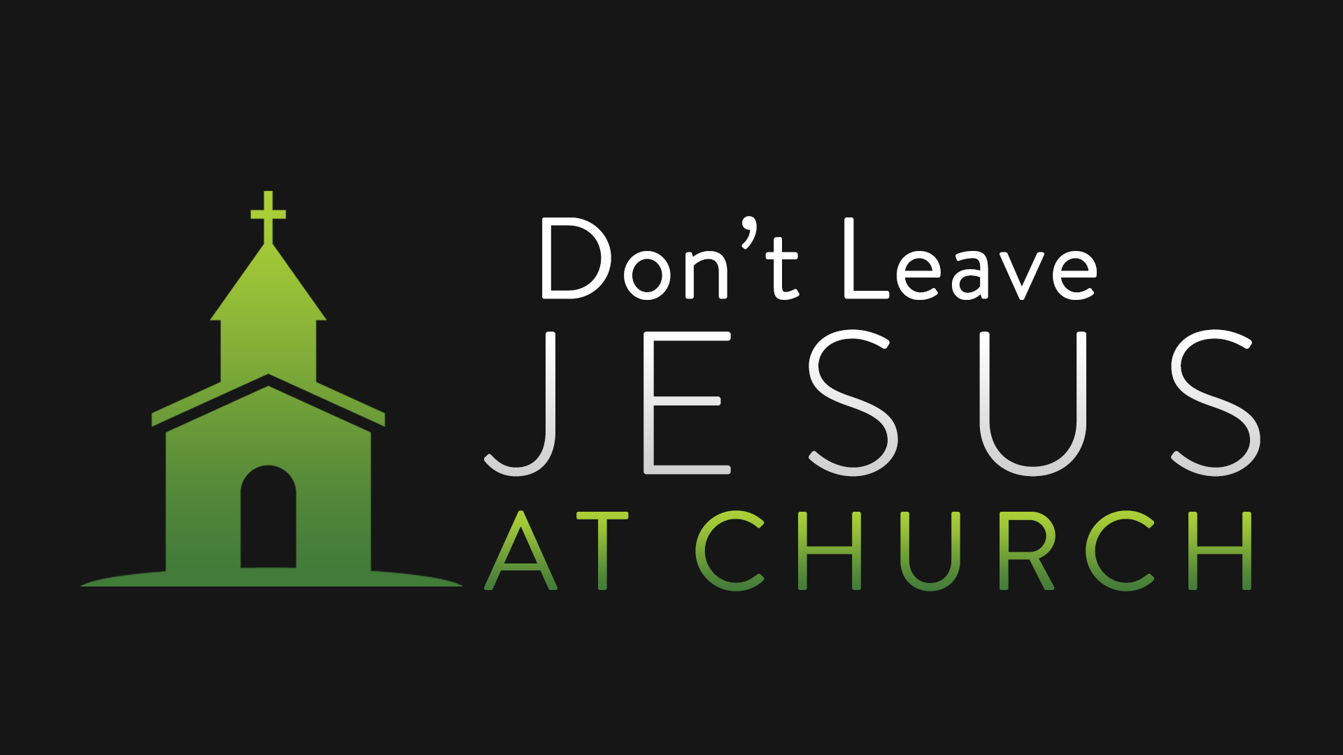 Dont Leave Jesus At Church