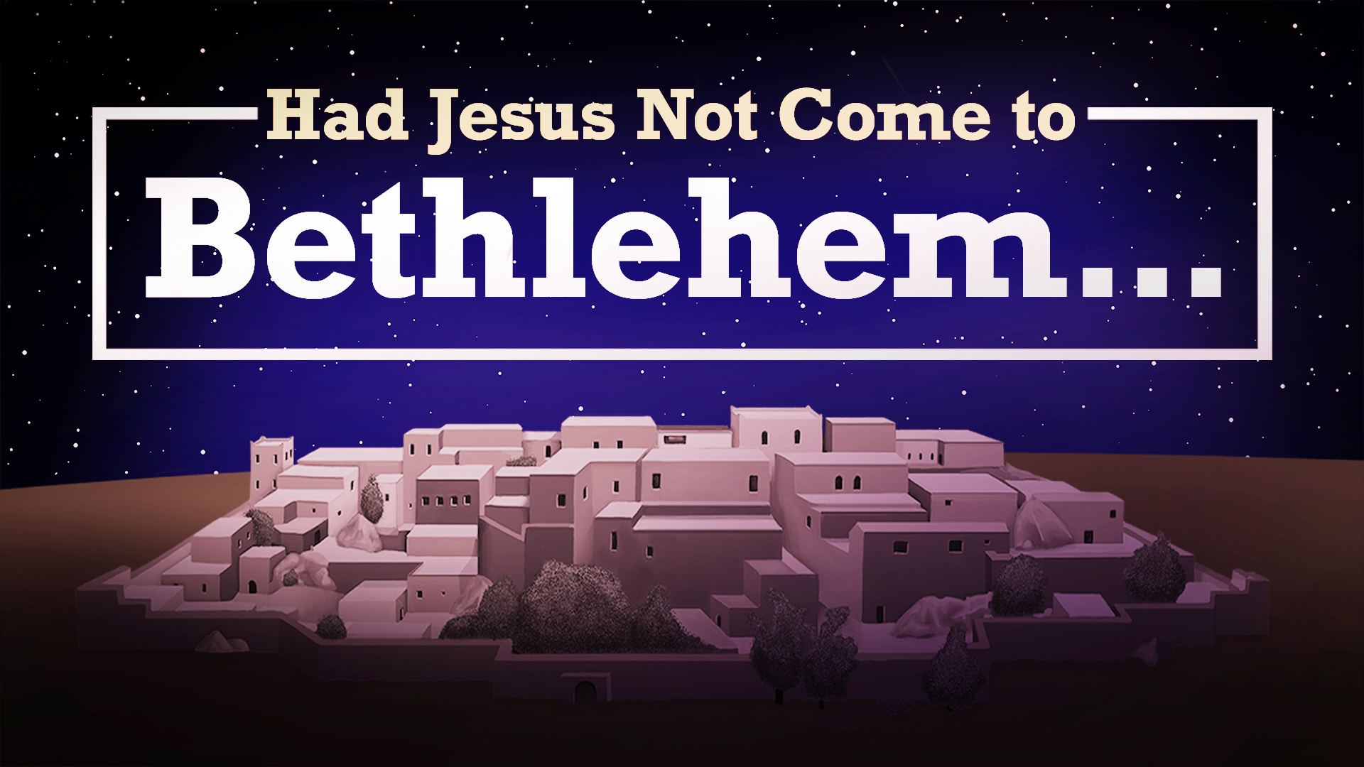 Had Jesus Not Come To Bethlehem