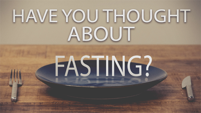 Have You Thought About Fasting?