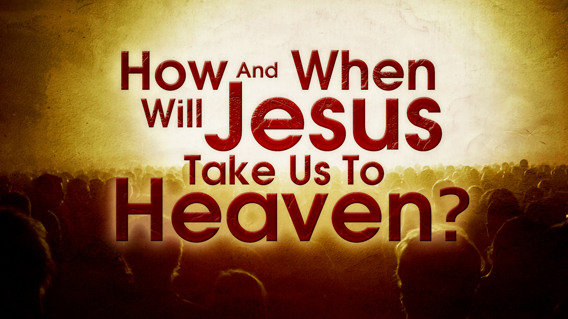 How And When Will Jesus Take Us To Heaven?