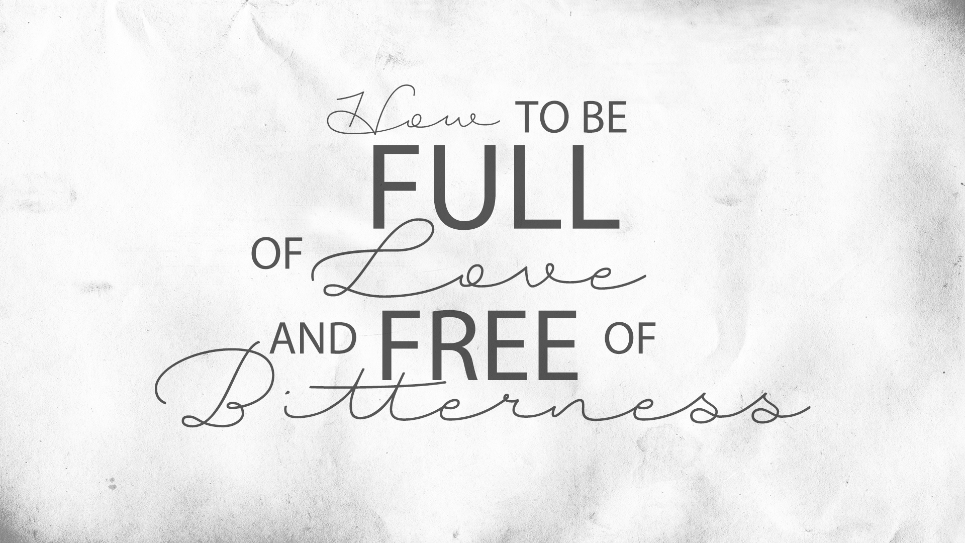 How To Be Full Of Love And Free Of Bitterness