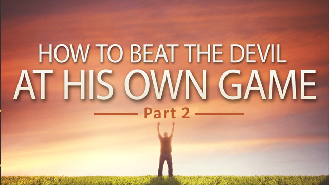 How To Beat The Devil At His Own Game - Part 2