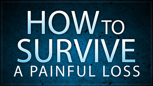 How To Survive A Painful Loss