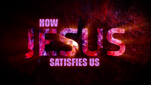 How Jesus Satisfies Us