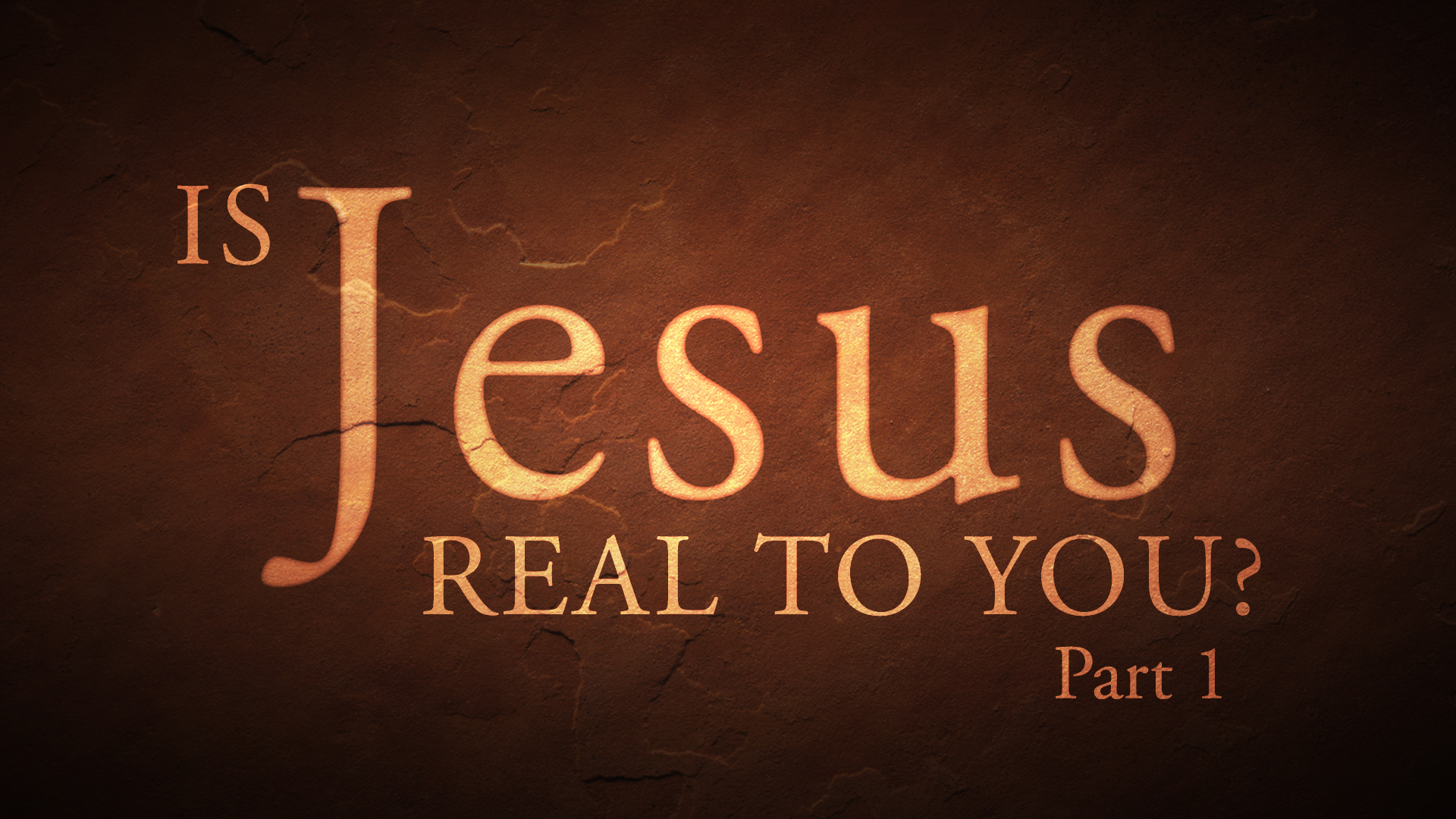 Is Jesus Real To You? Part 1