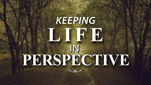 Keeping Life In Perspective
