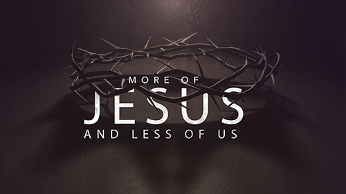 More Of Jesus And Less Of Us