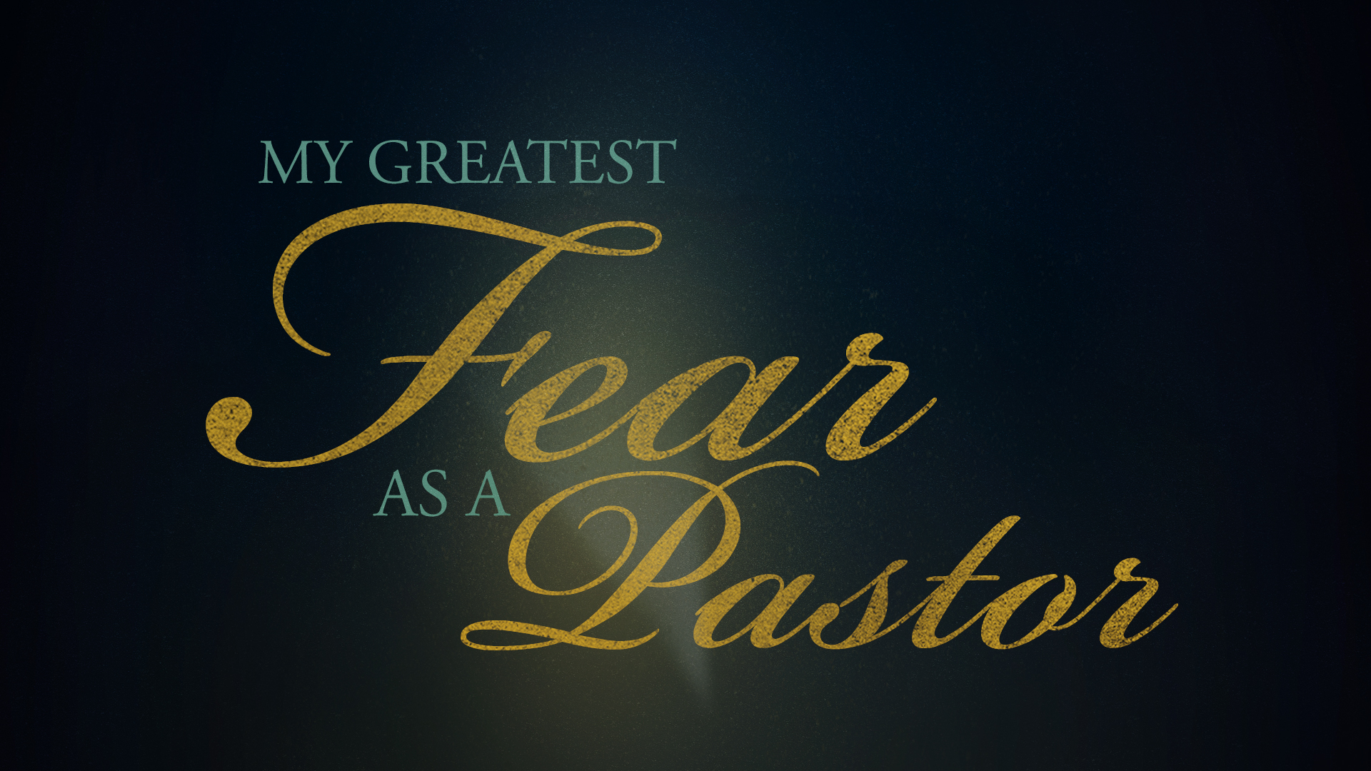 My Greatest Fear As A Pastor