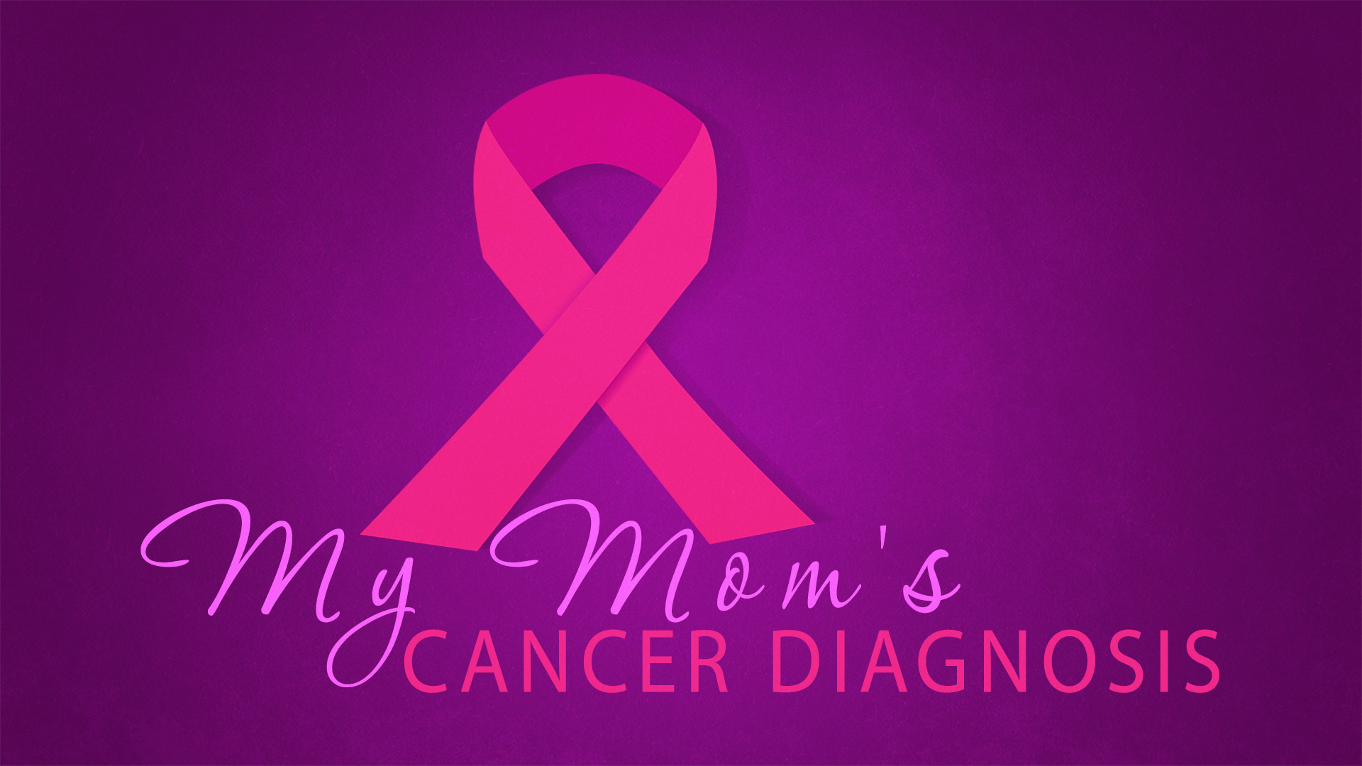 My Moms Cancer Diagnosis