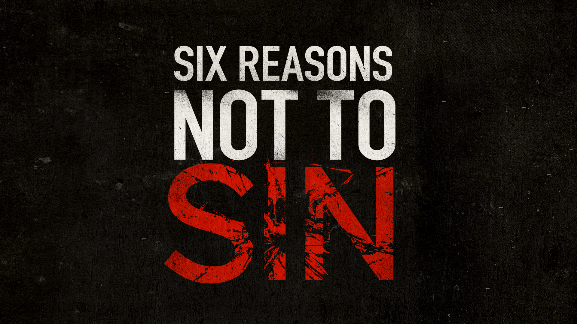 Six Reasons Not To Sin