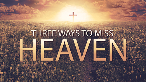 Three Ways To Miss Heaven