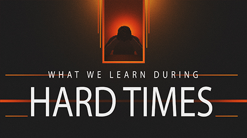 What We Learn During Hard Times