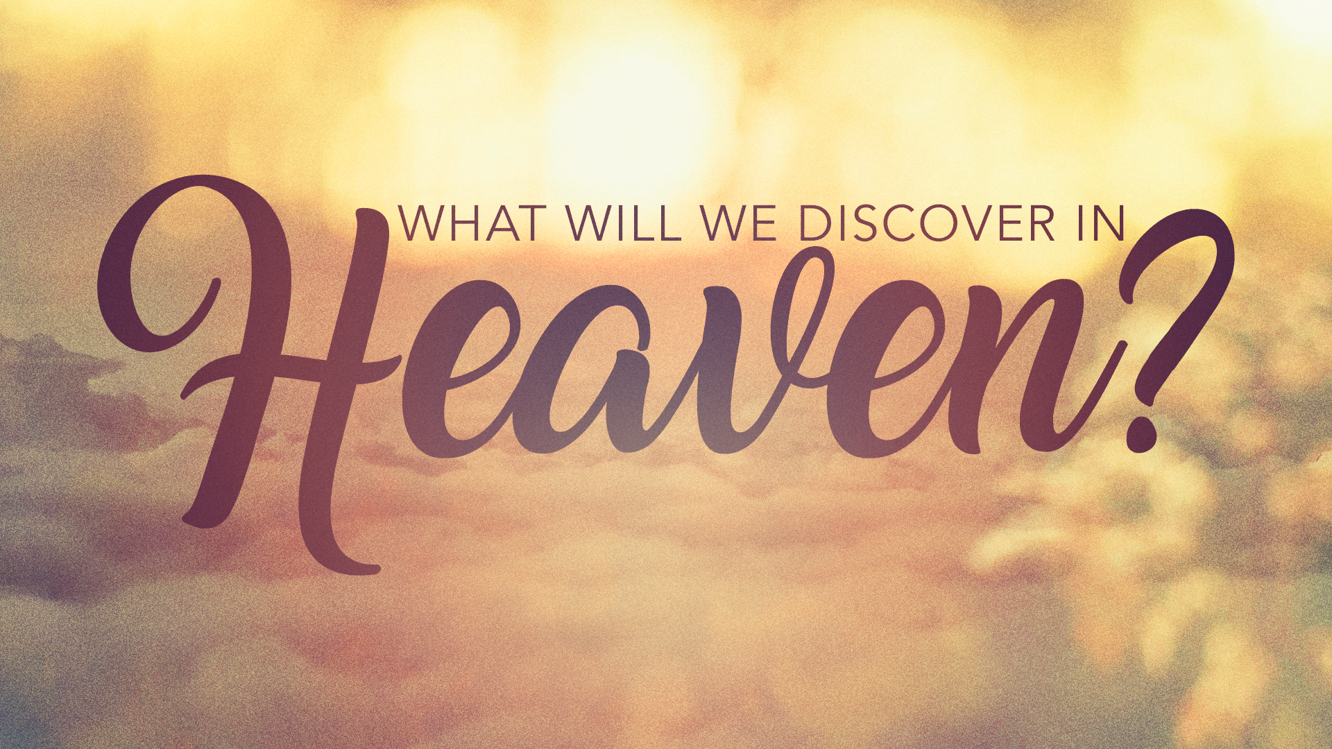 What Will We Discover In Heaven?