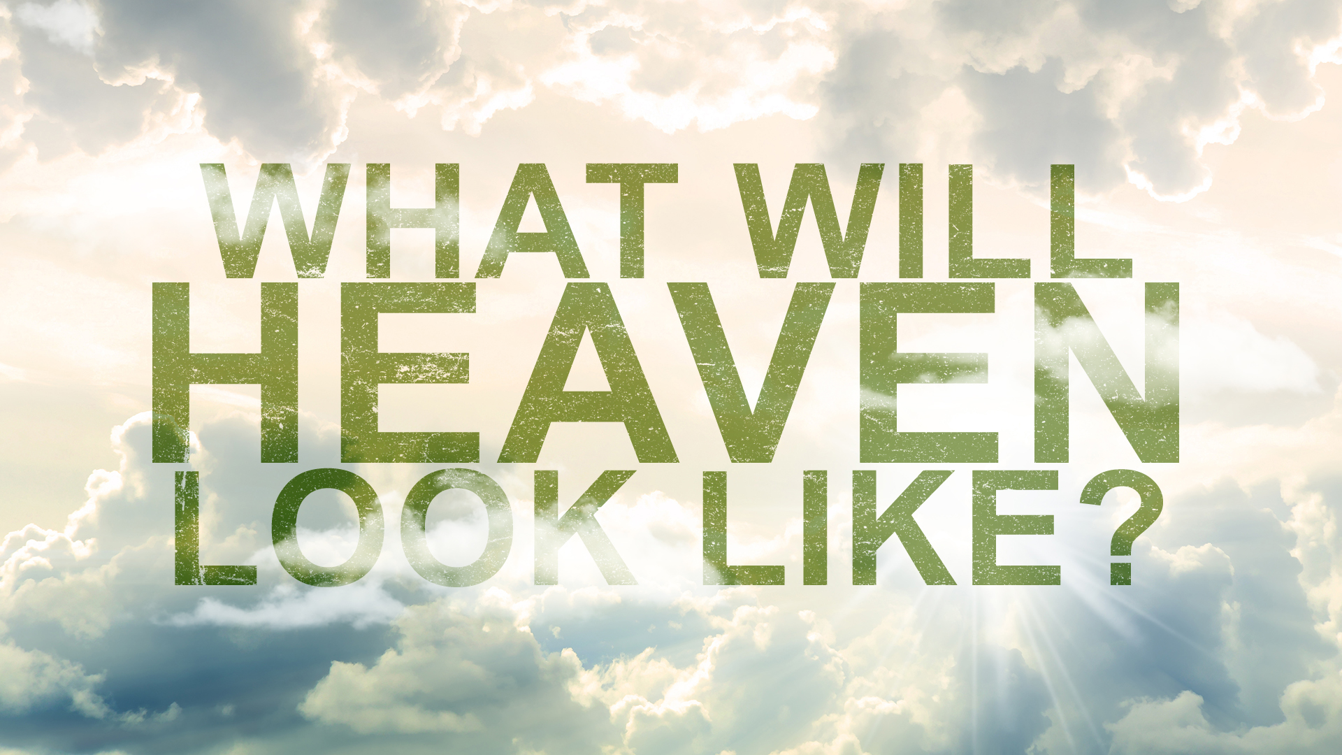 What Will Heaven Look Like?
