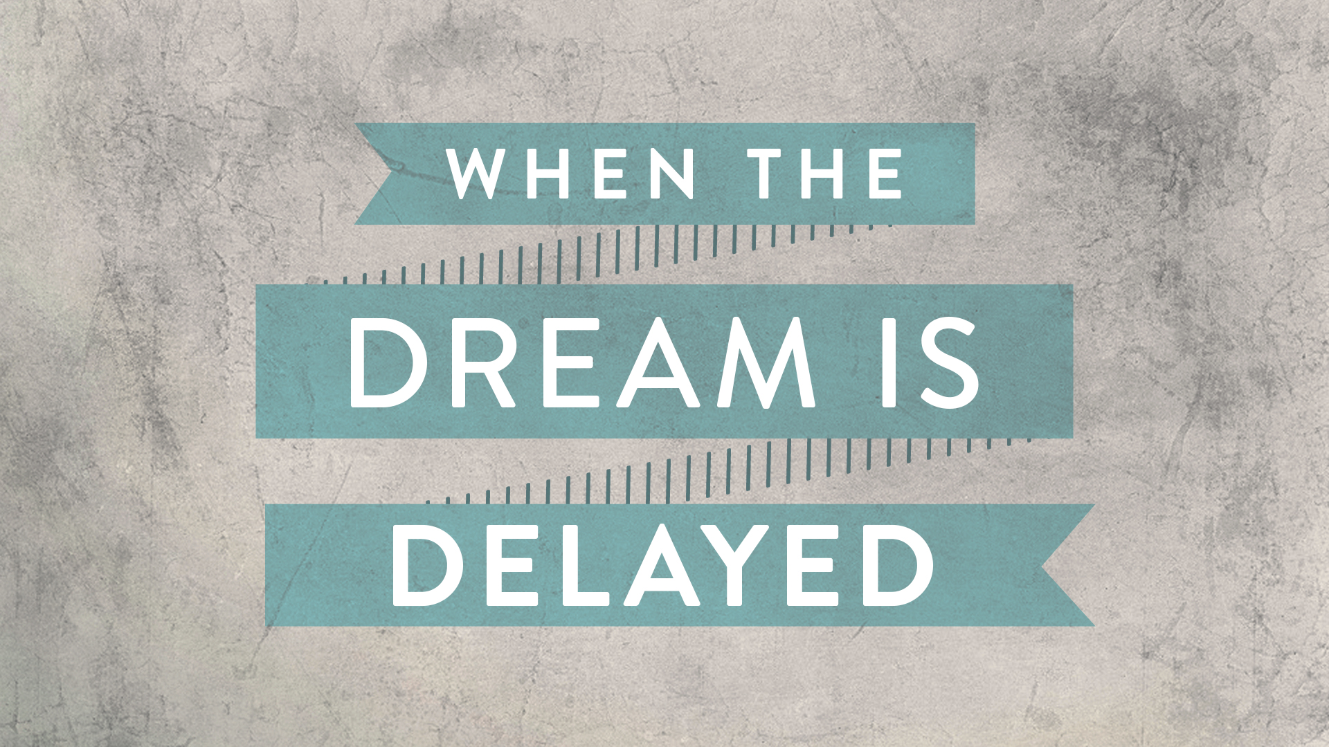 When The Dream Is Delayed