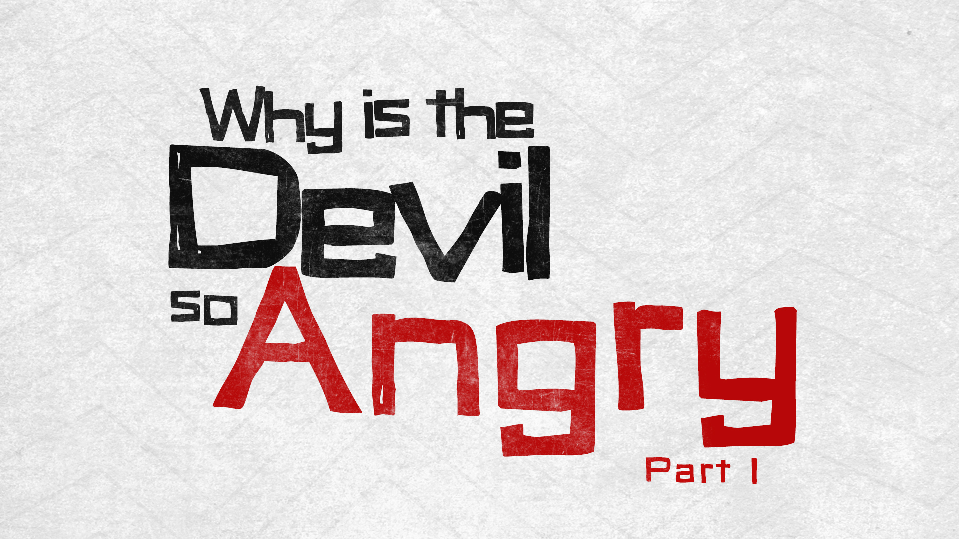 Why is The Devil So Angry? Part 1