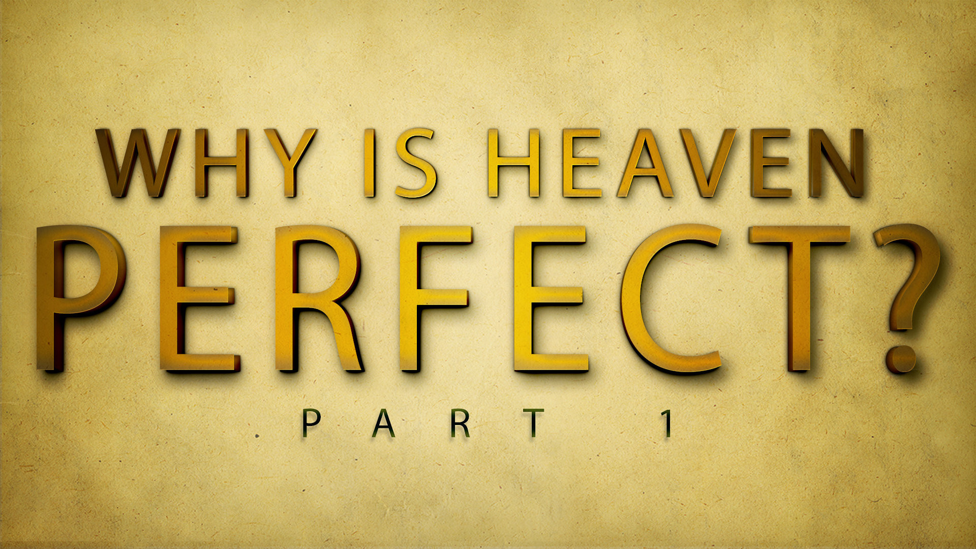 Why Is Heaven Perfect? Part 1