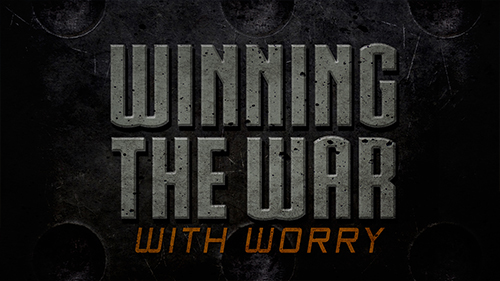 Winning The War With Worry