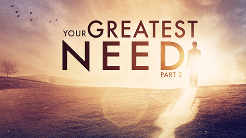 Your Greatest Need Part 2