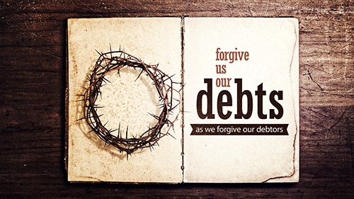 Forgive Us Our Debts As We Forgive Our Debtors