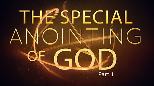 The Special Anointing Of God Part 1