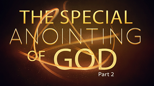 The Special Anointing Of God Part 2