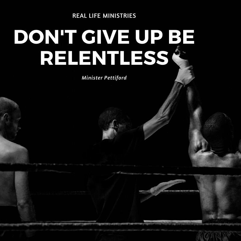 Dont Give Up, Be Relentless