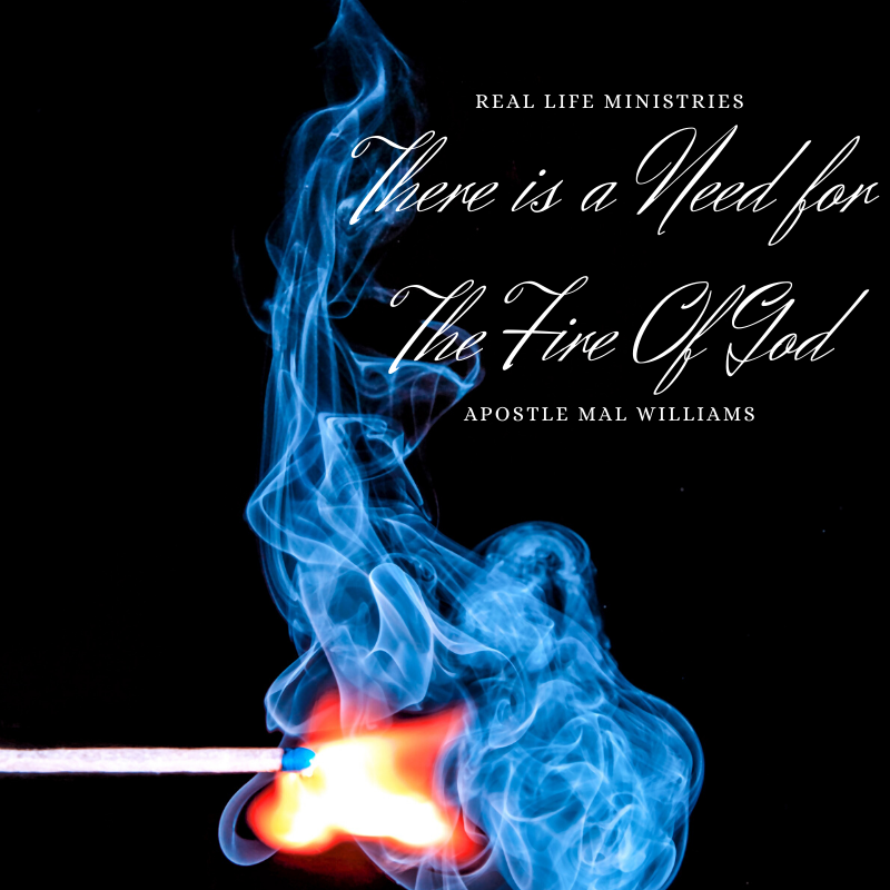 There is a Need for The Fire Of God