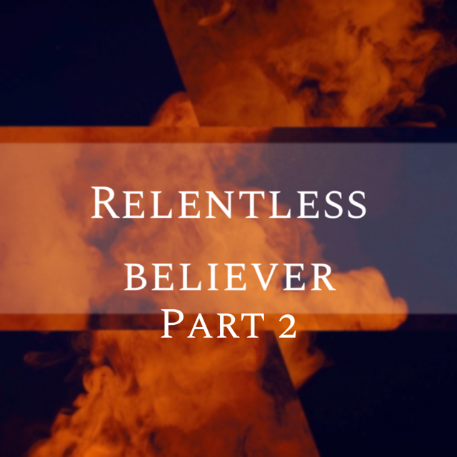 Relentless Believers Pt.2