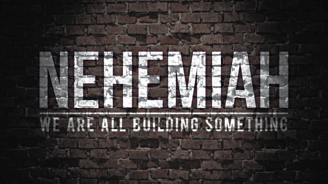 Nehemiah: We Are All Building Something