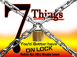 7 Things You Gotta Have On Lock...before all hell breaks loose!