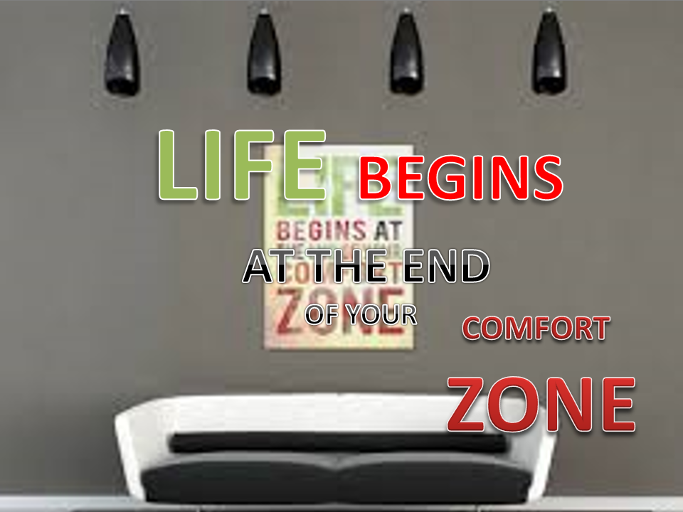 Life Begains At The End of Your Confort Zone