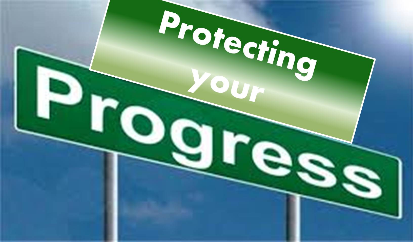 Protecting Your Progress