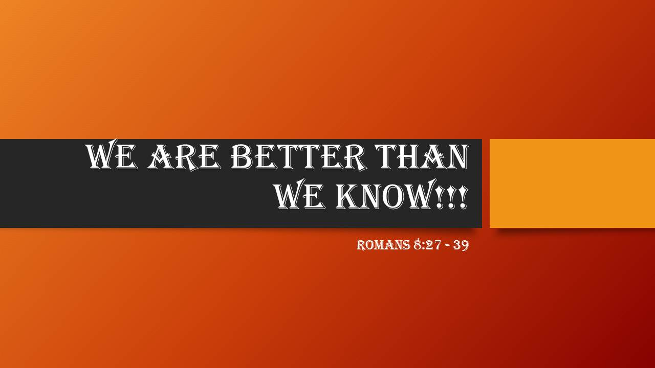 We Are Better Than We Know