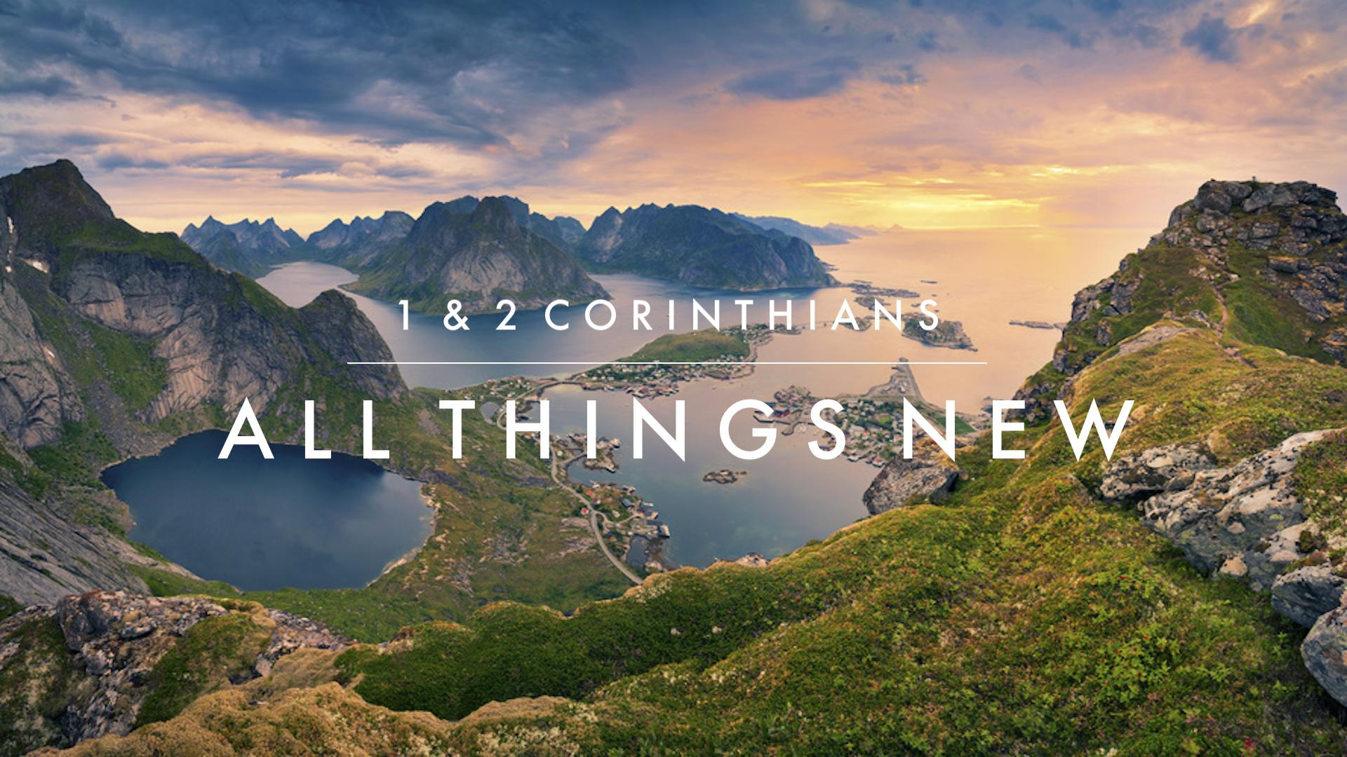 1 & 2 Corinthians - All Things New