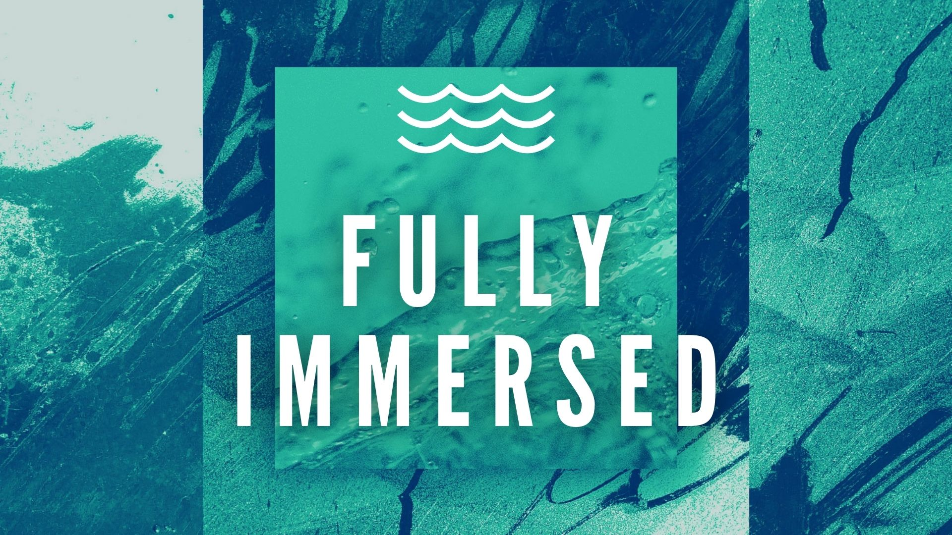 Fully Immersed (Baptism