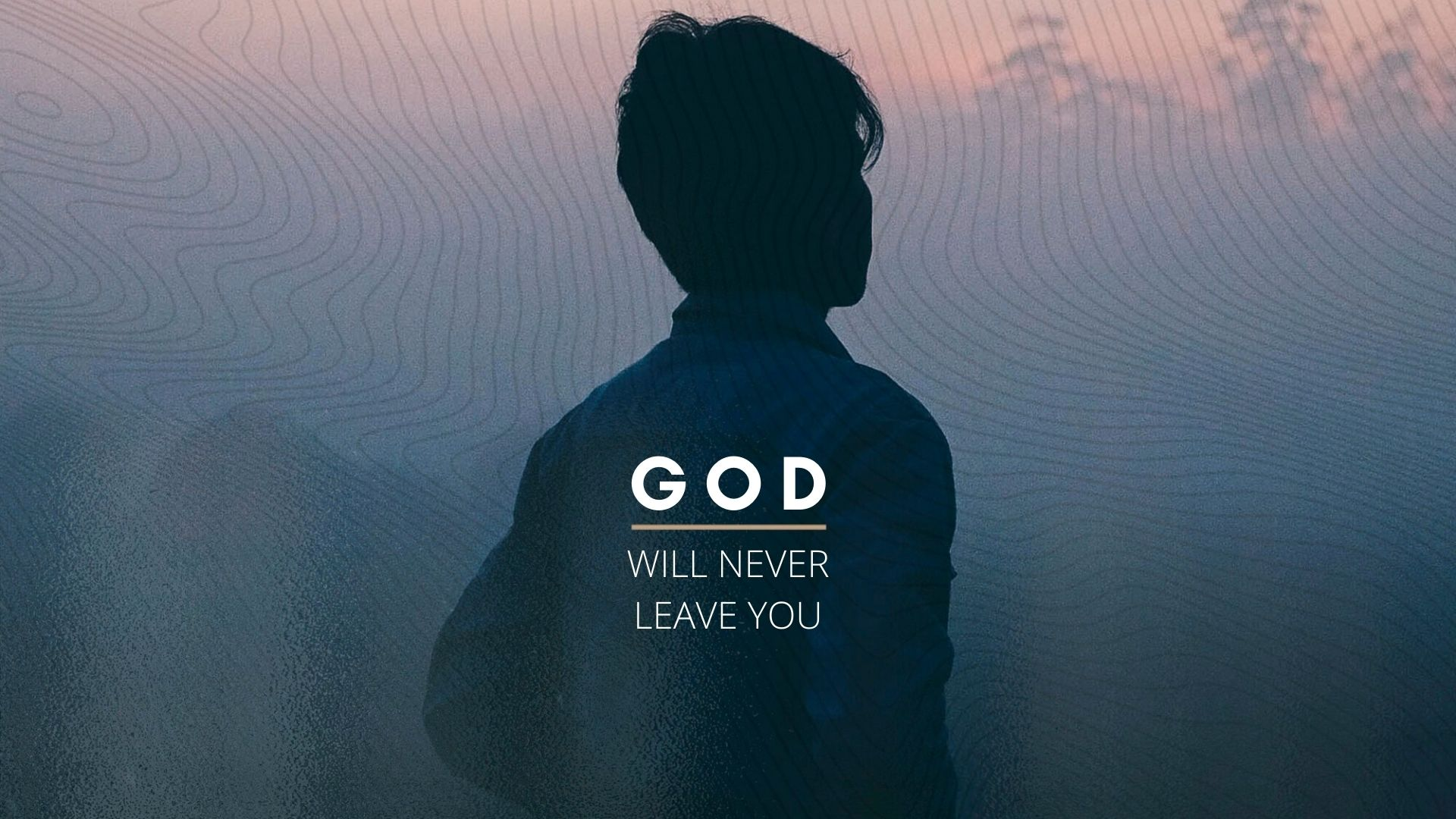 God Will Never Leave You