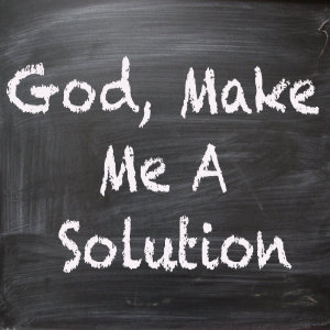God Make Me A Solution