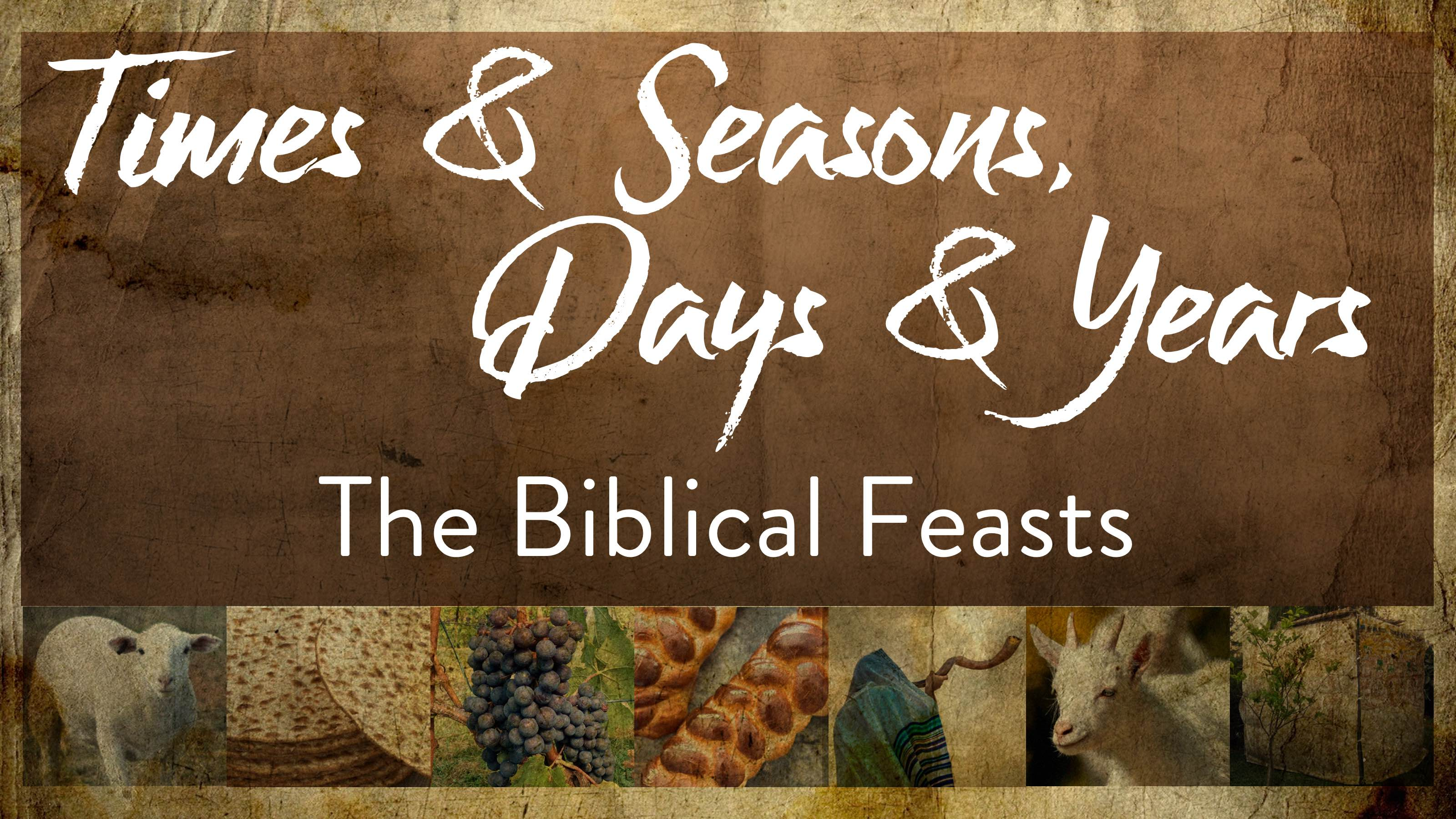 Times & Seasons, Days & Years: The Biblical Feasts